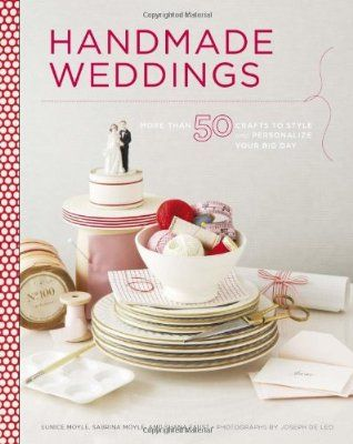 Handmade Weddings: More Than 50 Crafts to Personalize Your Big Day:Amazon:Books