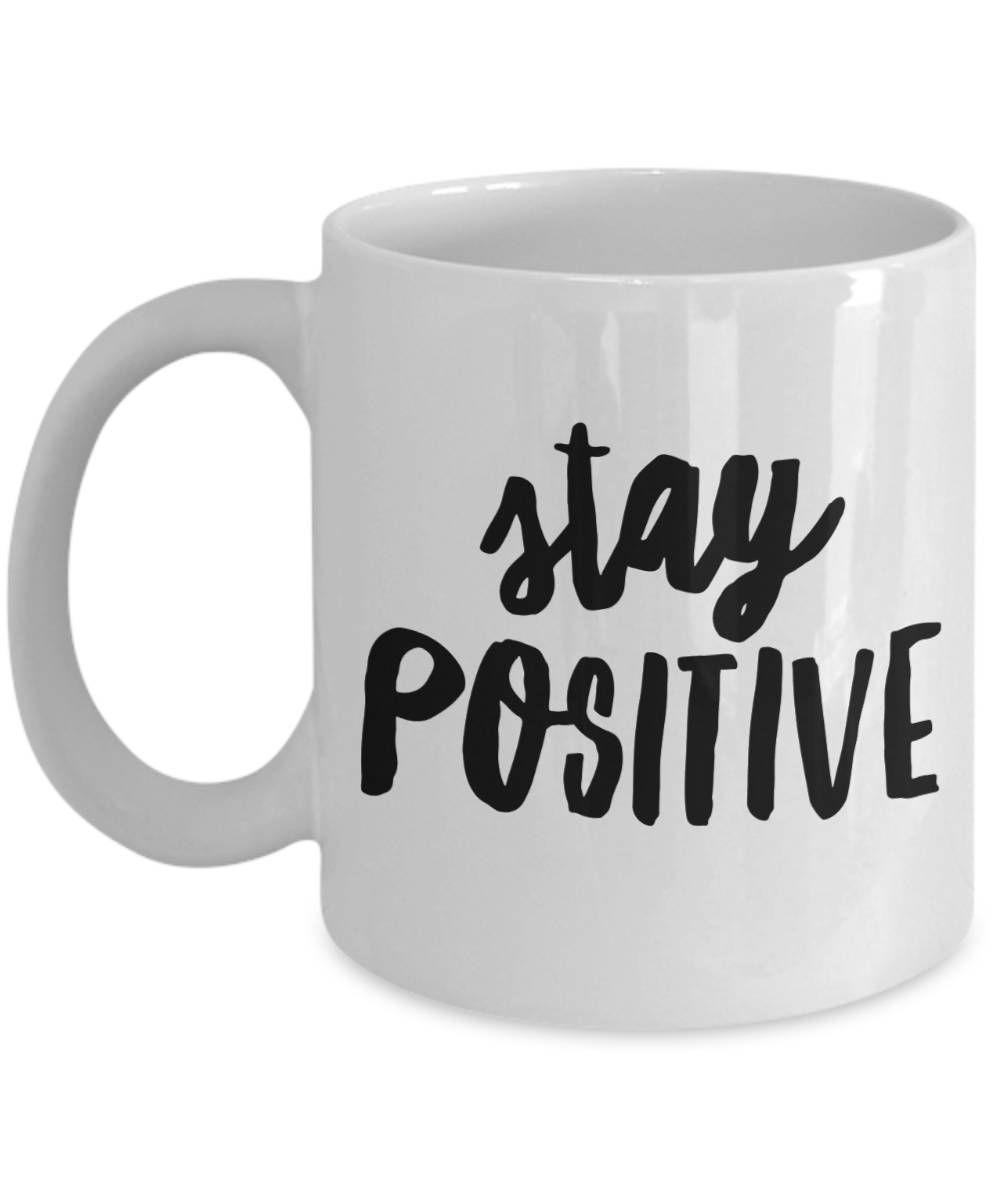 Stay Positive Mug Positivity Mugs Positive Coffee Mug Positive