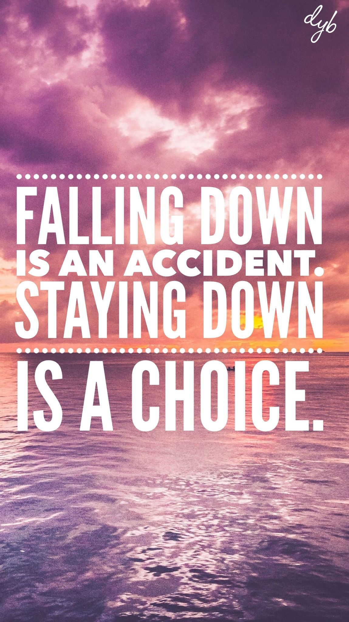 Falling Down Is An Accident Staying Down Is A Choice Dybintosuccess Motivation Motivational Motivated Inspiration In Monday Motivation Quotes Words