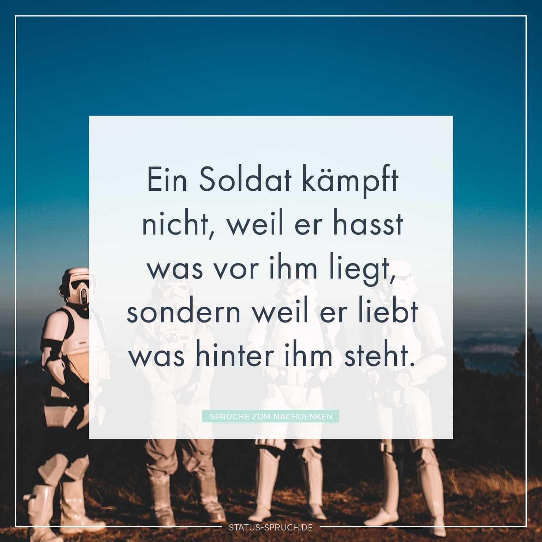 soldaten sprüche zum nachdenken Ein Soldat kämpft nicht, weil er hasst was vor ihm liegt, sondern  soldaten sprüche zum nachdenken