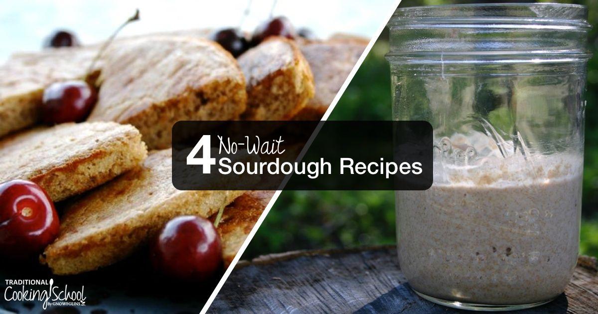 4 NoWait Sourdough Recipes Sourdough recipes, Food