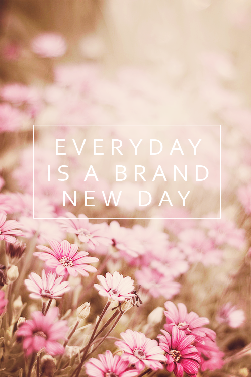Quotes On Tumblr New Day Brand New Day Inspirational Words