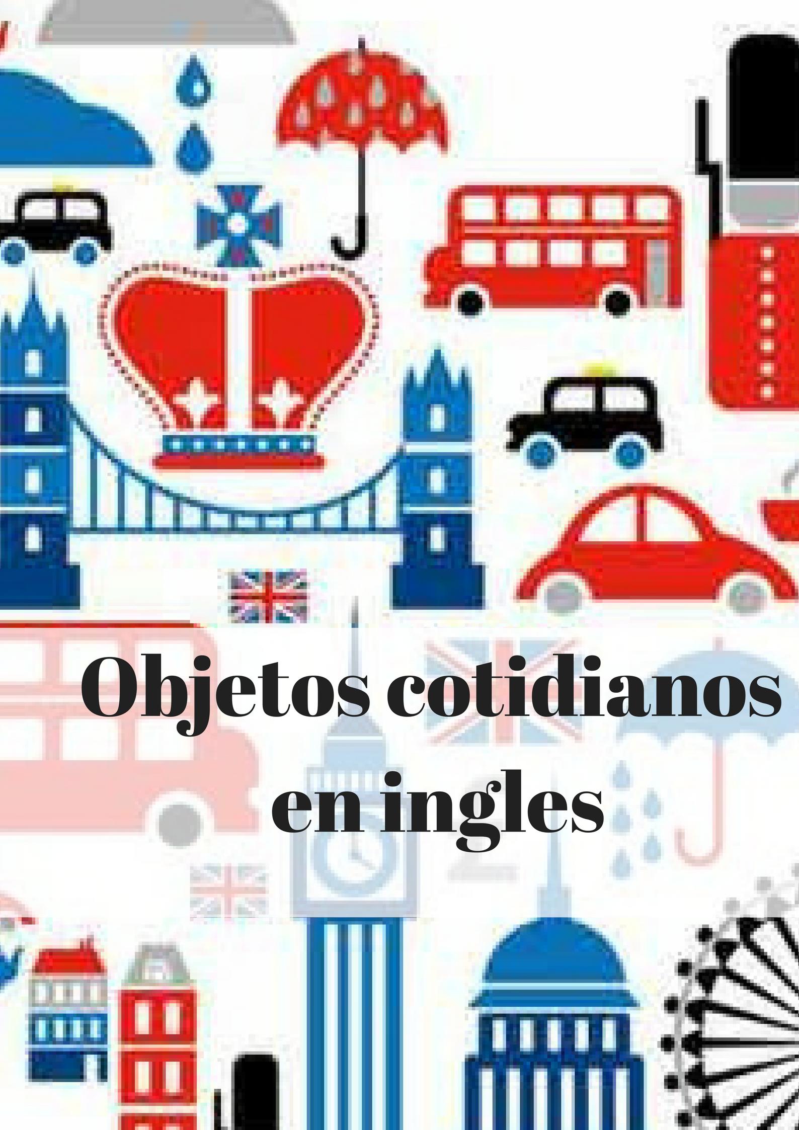 50 Objetos Cotidianos En Ingles Objetos Ingles Escuela Oficial