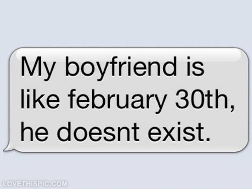 My Boyfriend Is Like February 30th Love Love Quotes Funny Quotes