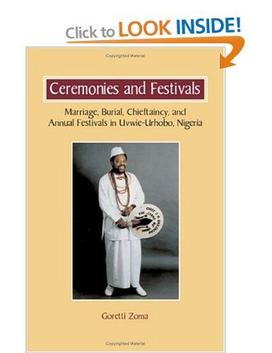 Ceremonies and Festivals: Marriage, Burial, Chieftaincy, and Annual Festivals in Uvwie-Urhobo, Nigeria: Amazon.co.uk: Goretti Zoma: Books