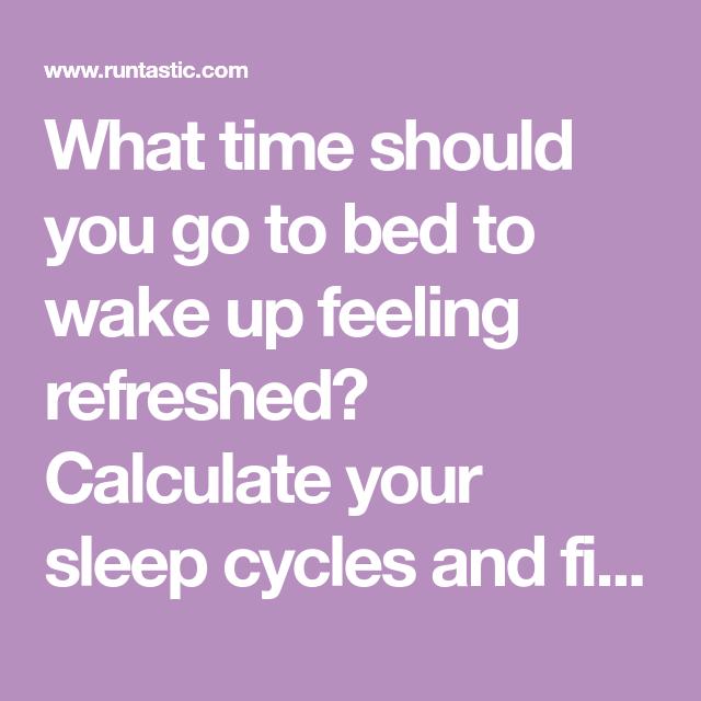 Sleep Cycle Calculator What Time Should I Go To Bed Sleep