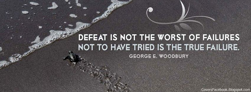 Defeat Is Not The Worst F Failures Not To Have Tried Is The True Failure Facebook Cover Quotes Facebook Cover Photos Quotes Inspirational Quotes Wallpapers