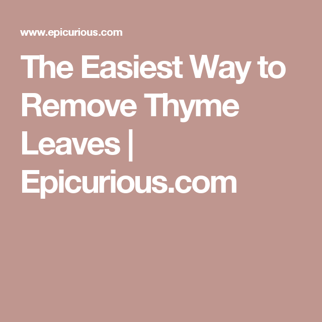 The Easiest Way to Remove Thyme Leaves | Epicurious.com