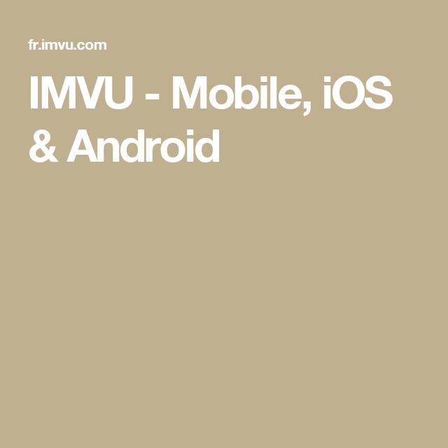 IMVU - Mobile, iOS & Android