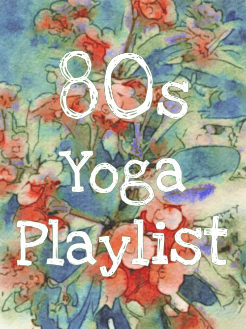 80s Yoga Playlist | shay_marie on Squidoo
