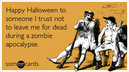 Funny Halloween Ecard: Happy Halloween to someone I trust not to ...