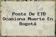 http://tecnoautos.com/wp-content/uploads/imagenes/tendencias/thumbs/poste-de-etb-ocasiona-muerte-en-bogota.jpg ETB. Poste de ETB ocasiona muerte en Bogotá, Enlaces, Imágenes, Videos y Tweets - http://tecnoautos.com/actualidad/etb-poste-de-etb-ocasiona-muerte-en-bogota/