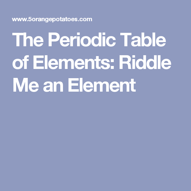 The Periodic Table Of Elements Riddle Me An Element Cc Cycle 3