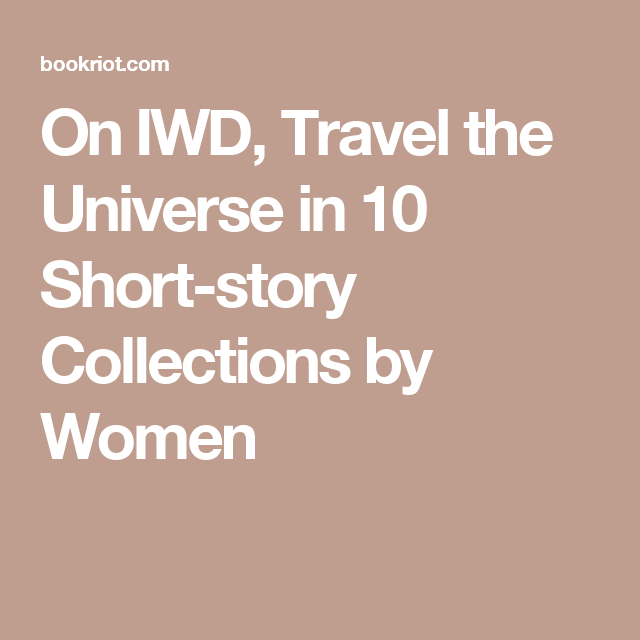 On IWD, Travel the Universe in 10 Short-story Collections by Women