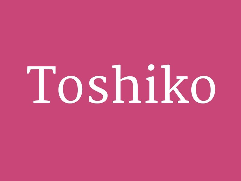 "Toshiko – from the collection ""Huge List of Baby Girl's Names in Alphabetical Order"""