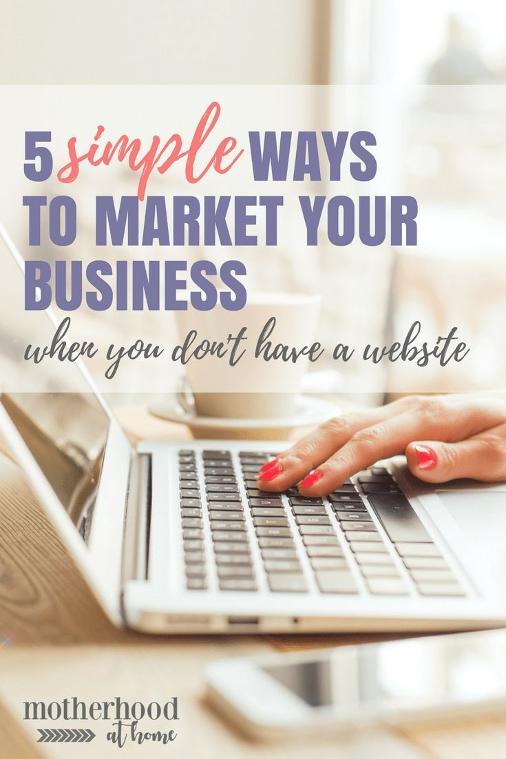 5 Simple Ways to Market Your Business When You Don\'t Have a Website ...
