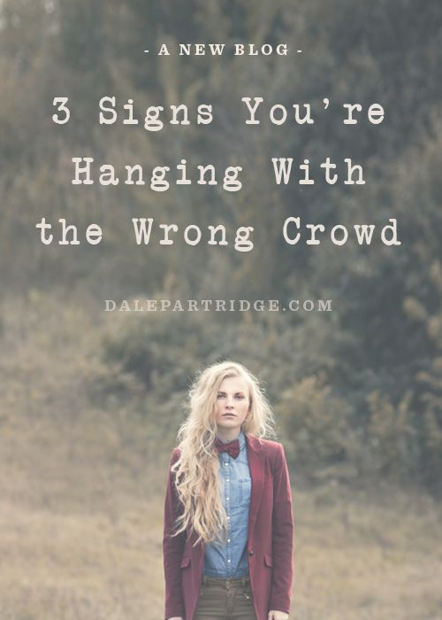 3 Signs You're Hanging With The Wrong Crowd