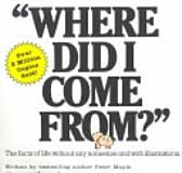 Where Did I Come From?  Book written in the 70s explaining the birds and the bees in an open and honest way. Will be reading it to my boys when they are a little older.