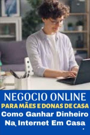 MÃES GANHE DINHEIRO NA INTERNET TRABALHANDO EM CAS...