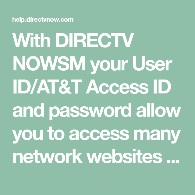 With DIRECTV NOWSM your User ID/AT&T Access ID and