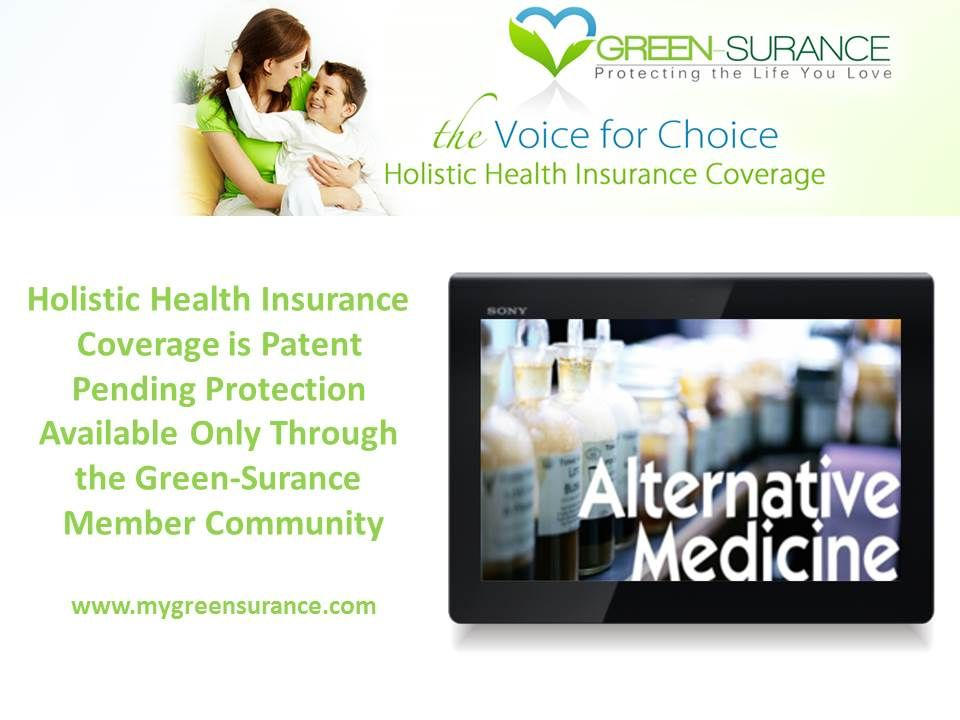 Holistic Health Insurance, Green-Surance is patent pending coverage that guarantees  your right to alternative treatment health insurance coverage in catastrophic illness. Don't miss your chance to enroll in this amazing coverage! Log on to;  mygreensurance.com