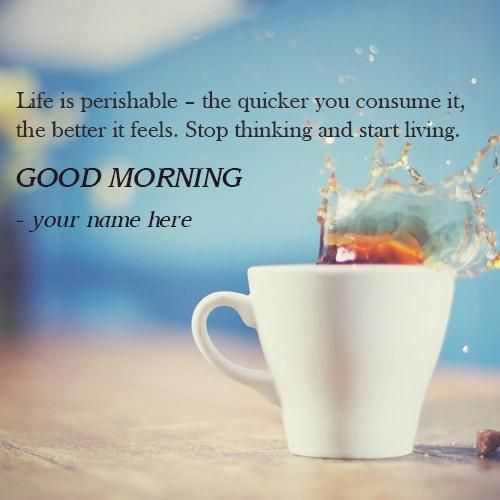 Life Is A Perishable Morning Quotes Images Name Editor Morning