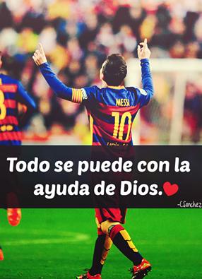 Todo Se Puede Con La Ayuda De Dios 3 Frases Futboleras Messi