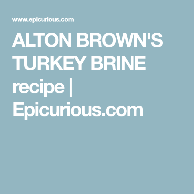 ALTON BROWN'S TURKEY BRINE