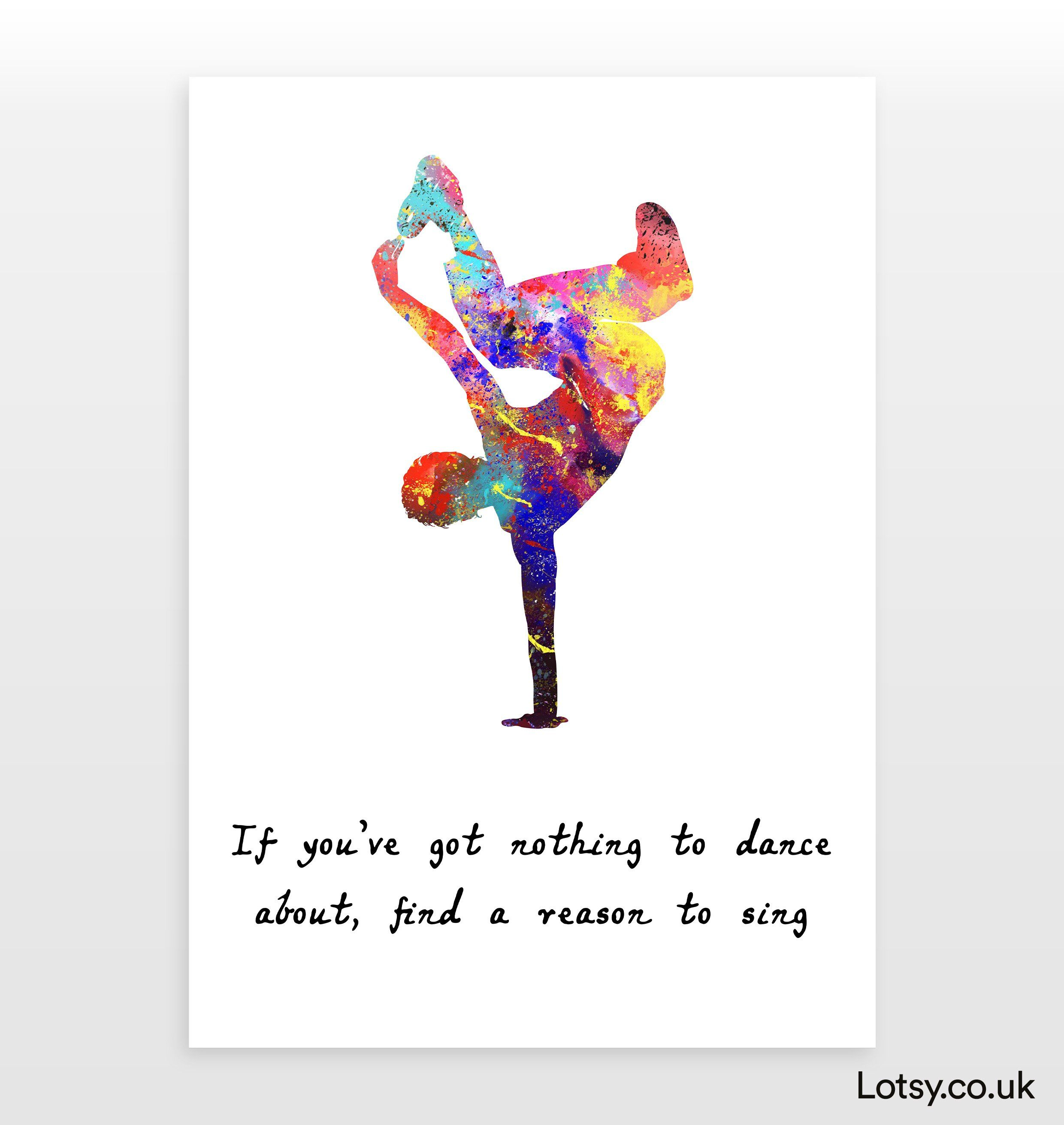 Dancer Quote - If you've got nothing to dance about, find a reason to sing - A6 - (105mm x 148mm) (4.1inch x 5.8inch)