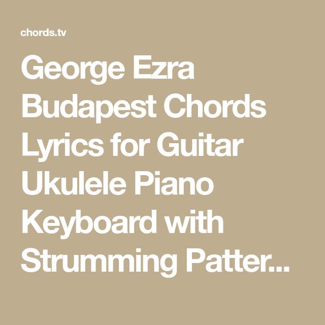 George Ezra Budapest Chords Lyrics For Guitar Ukulele Piano Keyboard