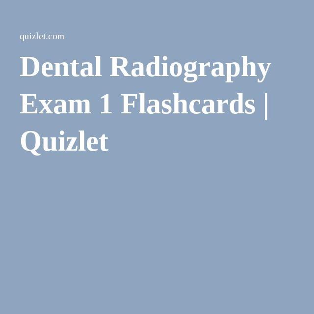 dental radiography exam 1 flashcards | quizlet | dental xray exam ...
