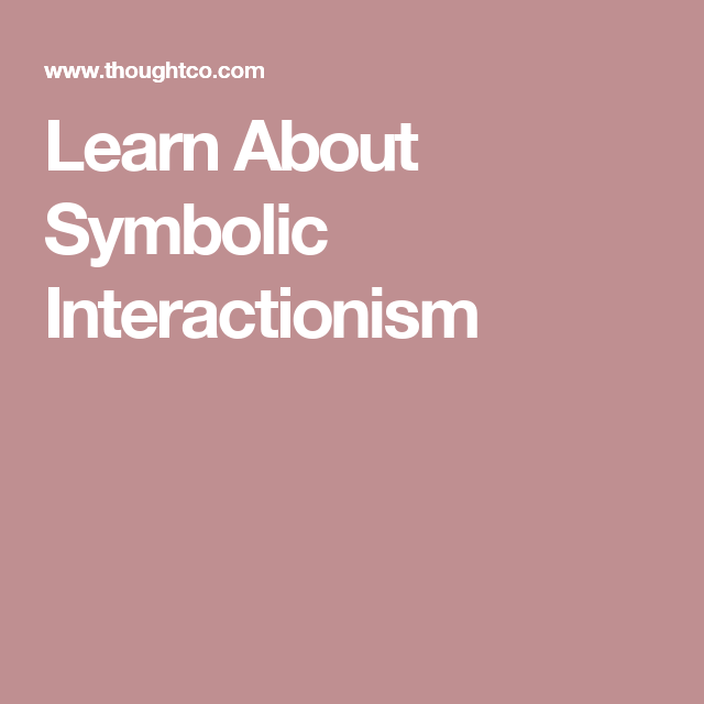 Learn About Symbolic Interactionism The Theories And Perspective