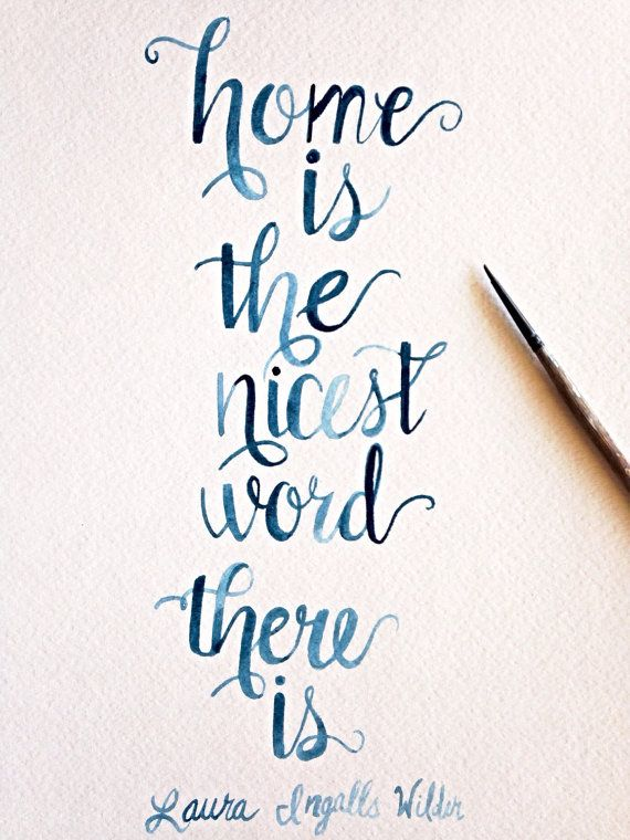 Home is the nicest word there is/ Laura Ingalls/Brush Lettering