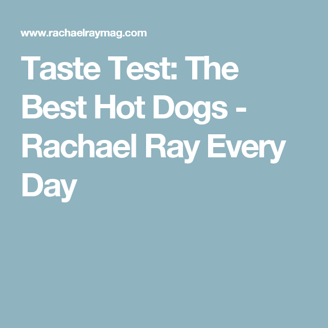 Taste Test: The Best Hot Dogs - Rachael Ray Every Day