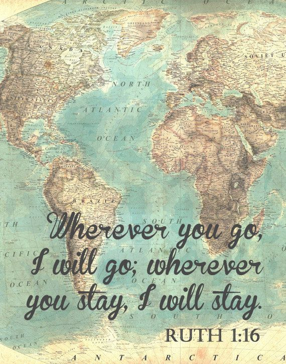 Ruth 1:16. Wherever you will go, I will go. Scripture. Bible Verse ...