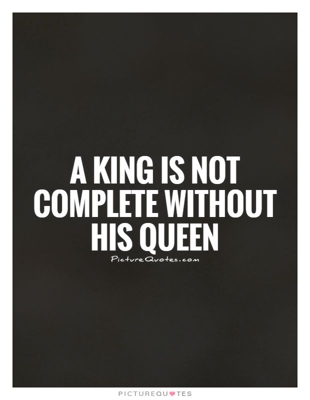 A King Is Not Complete Without His Queen Picture Quotes So Alex