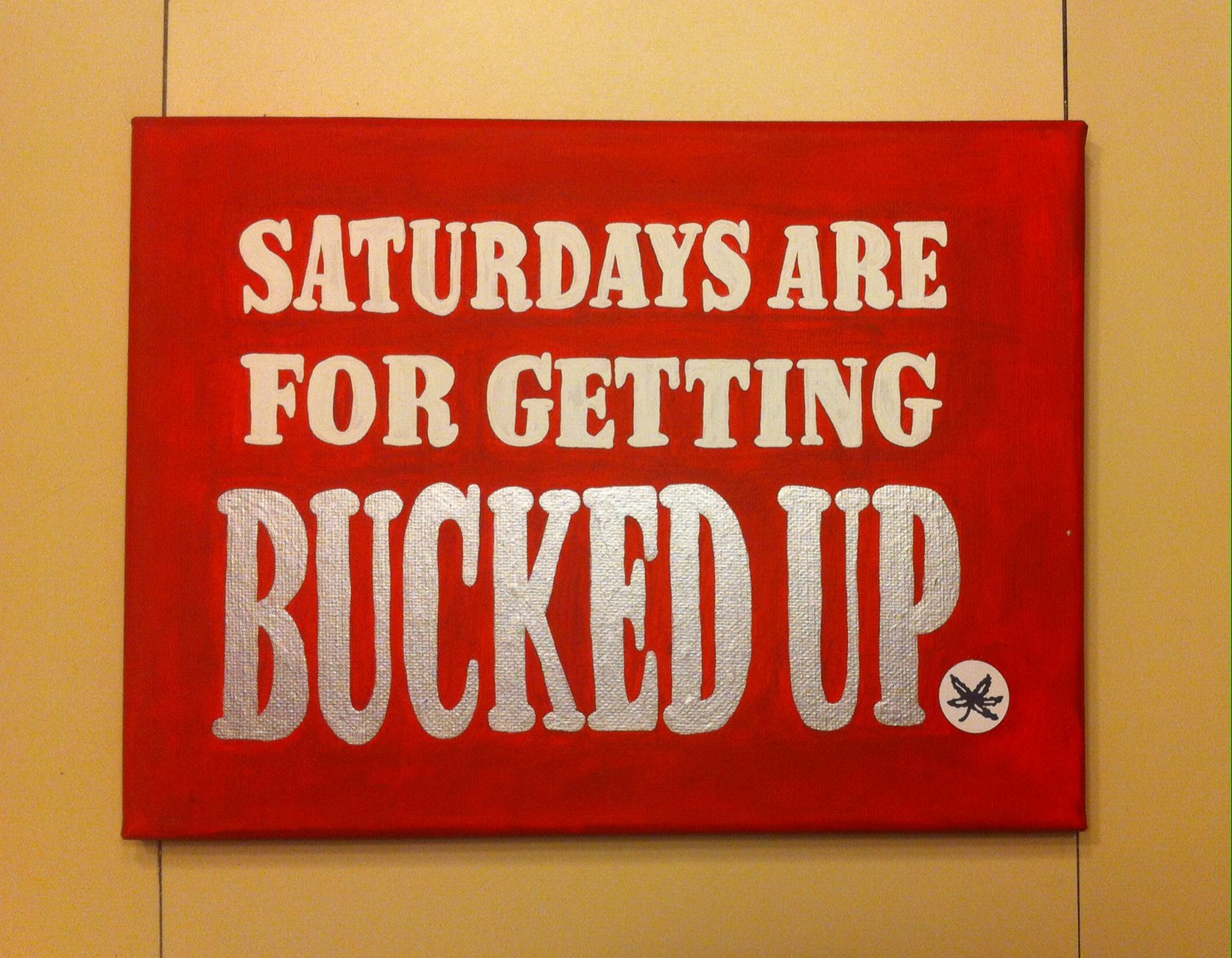 Saturdays Are For Getting Bucked Up Ohio State Buckeye Nation Painted Canvas