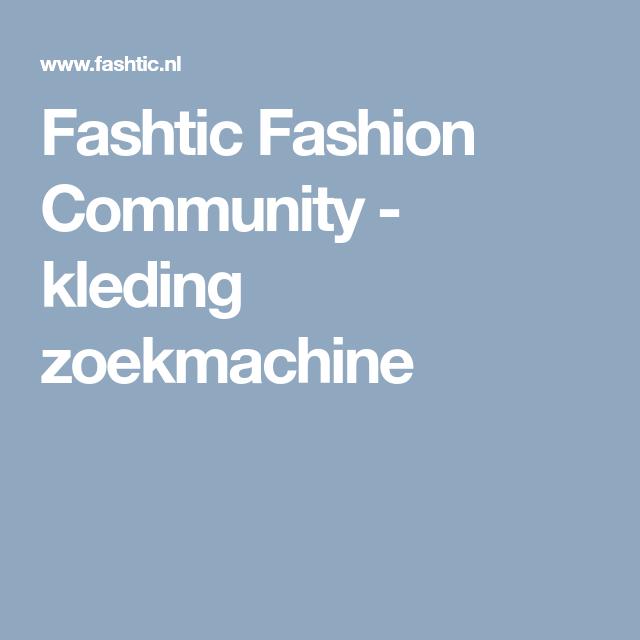 De Kleding Zoekmachine.Fashtic Fashion Community Kleding Zoekmachine Mode Fashion