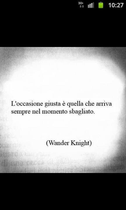 Occasione Giusta Momento Sbagliato Frasi Quotes In Italiano