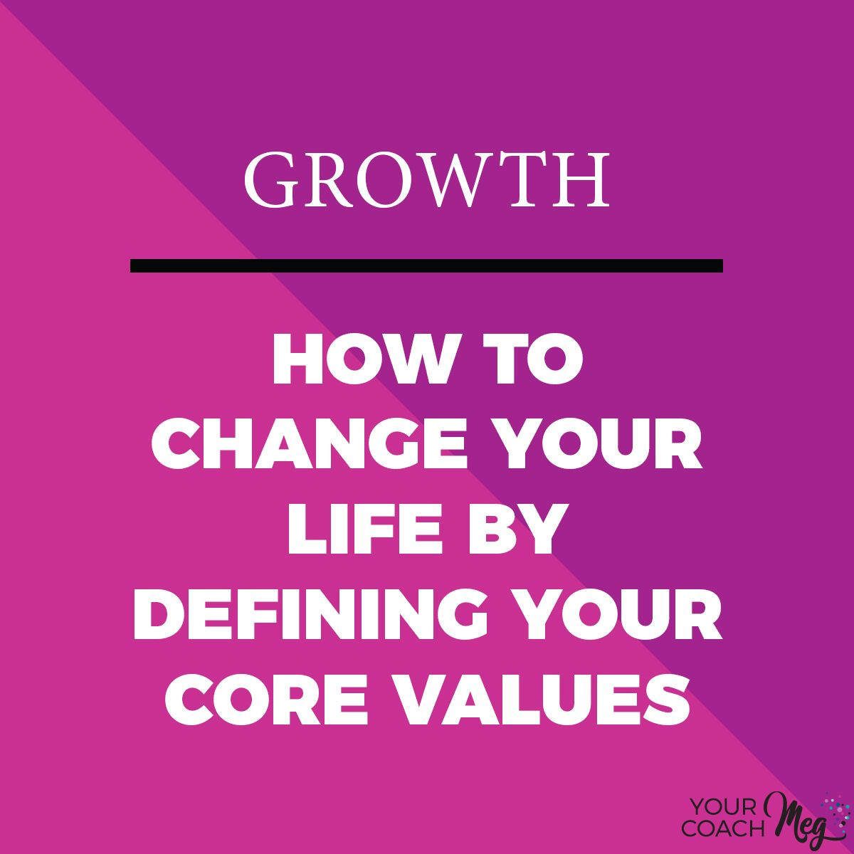 How To Change Your Life By Defining Your Core Values