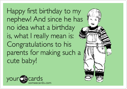 Free And Funny Birthday Ecard Happy First To My Nephew Since He Has No Idea What A Is I Really Mean Congratulations His