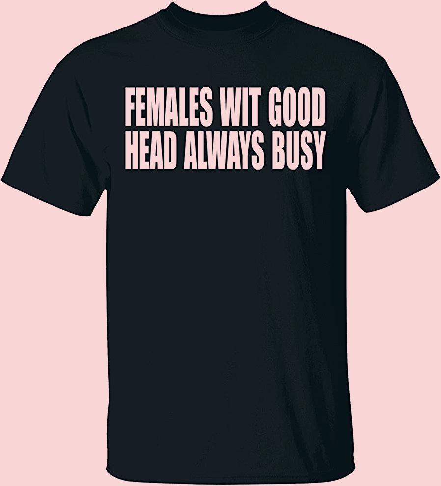 Photo of Females Wit Good Head Always Busy Shirt, Tank, Hoodie
