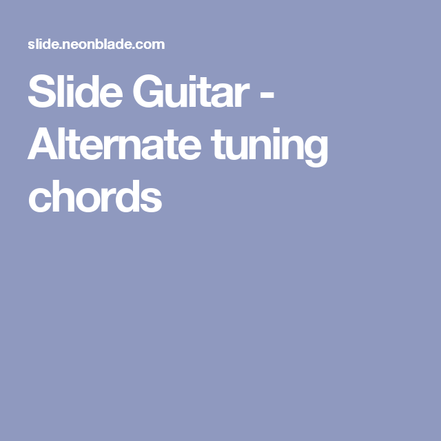 Slide Guitar - Alternate tuning chords | Guitar Information ...