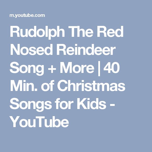 Rudolph The Red Nosed Reindeer Song + More | 40 Min. of Christmas Songs for Kids - YouTube