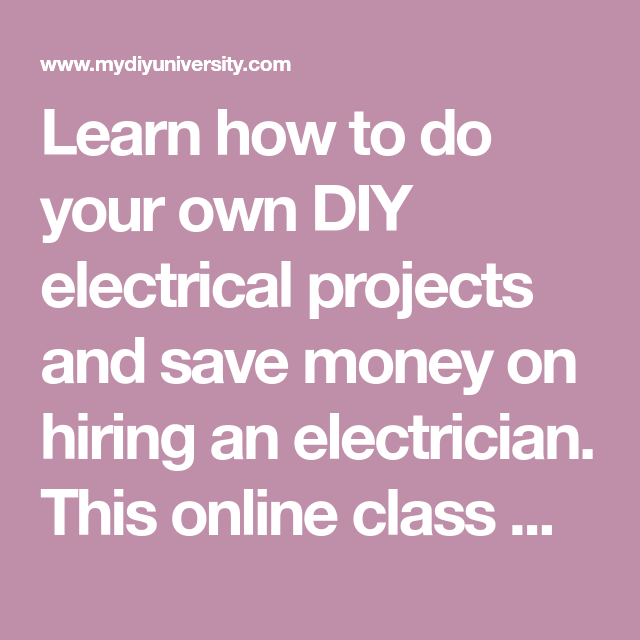 Learn how to do your own DIY electrical projects and save money on ...