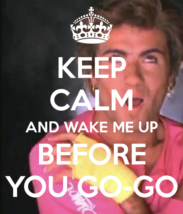 Wake Me Up Before You Go Go