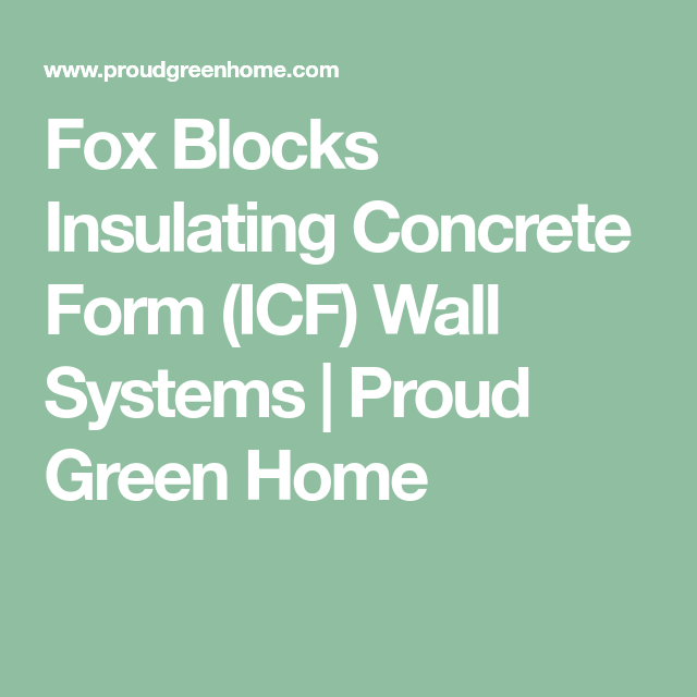 Fox Blocks Insulating Concrete Form Icf Wall Systems Proud Green Home Insulated Concrete Forms Wall Systems Concrete Forms