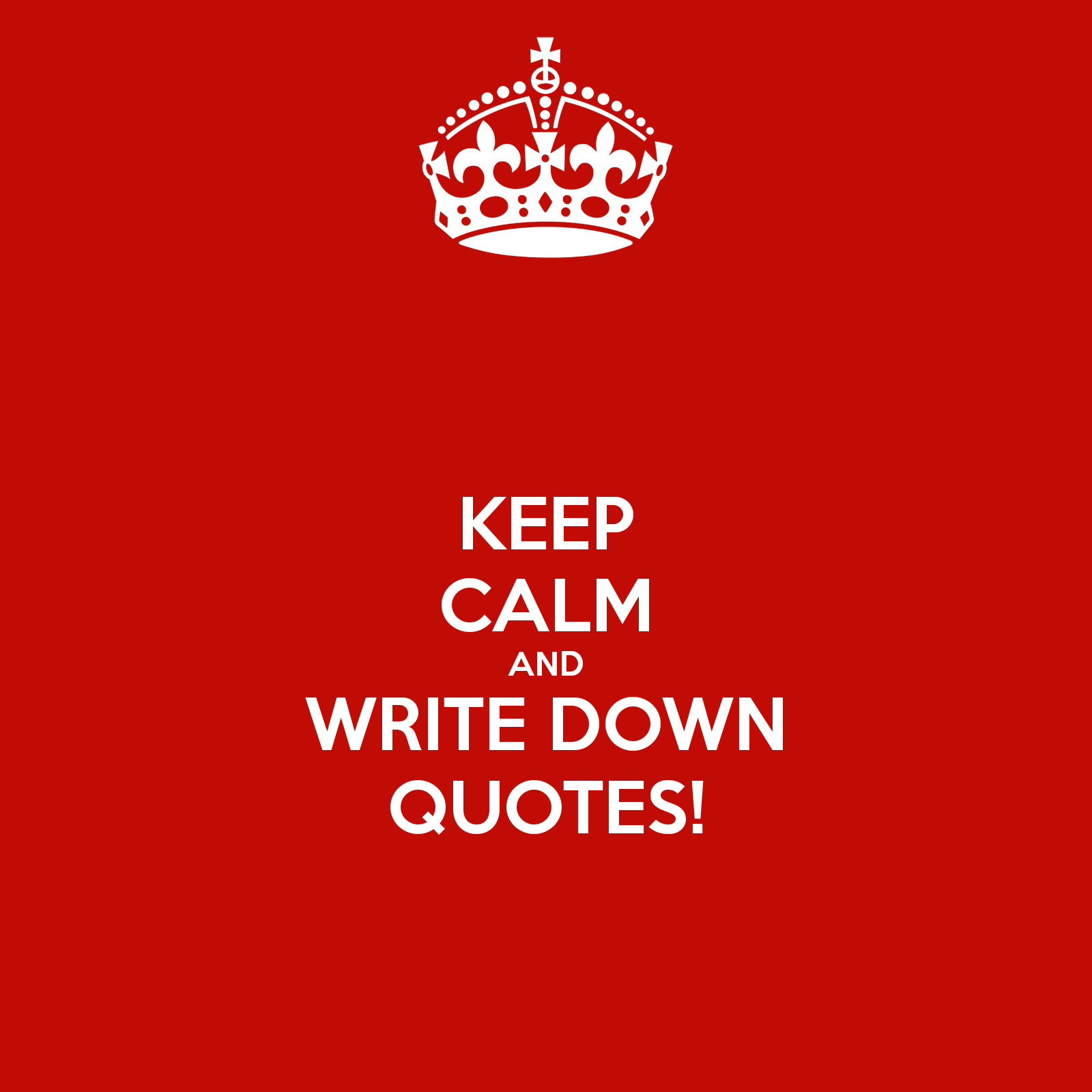 Keep Calm Quotes Keepcalmandwritedownquotes 1600×1600  Keep Calm Quotes