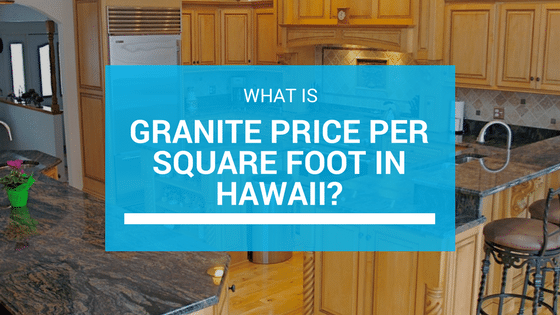 What Is Granite Price Per Square Foot In Hawaii Find Out Here Granite Prices Bathroom Countertops Diy Countertops