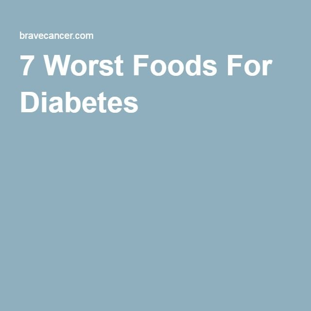 7 Worst Foods For Diabetes